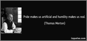 quote-pride-makes-us-artificial-and-humility-makes-us-real-thomas-merton-126335